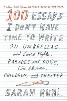 100 Essays I Don't Have Time to Write av Sarah Ruhl (Heftet)