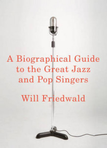 A Biographical Guide to the Great Jazz and Pop Singers av Will Friedwald (Innbundet)