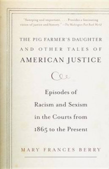 """The Pig Farmer's Daughter"" and Other Tales of American Justice av Mary Frances Berry (Heftet)"