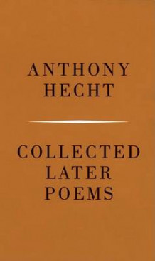 Collected Later Poems av Mr Anthony Hecht (Heftet)