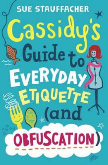 Cassidy's Guide to Everyday Etiquette (and Obfuscation) av Sue Stauffacher (Innbundet)