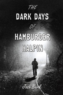 The Dark Days of Hamburger Halpin av Josh Berk (Heftet)