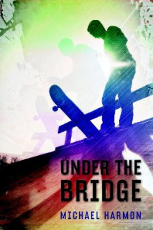 Under the Bridge av Michael Harmon (Heftet)