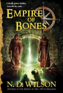 Empire of Bones (Ashtown Burials #3) av N D Wilson (Heftet)