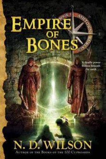 Empire of Bones av N. D. Wilson (Innbundet)