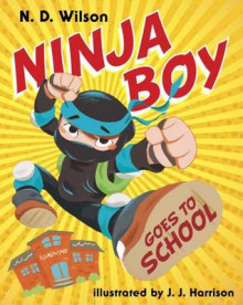 Ninja Boy Goes to School av N. D. Wilson (Innbundet)