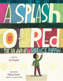 A Splash of Red: The Life and Art of Horace Pippin av Jennifer Bryant og Jen Bryant (Innbundet)