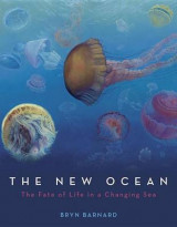 Omslag - The New Ocean: The Fate of Life in a Changing Sea