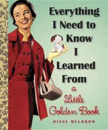 Everything I Need to Know I Learned from a Little Golden Book av Diane Muldrow (Innbundet)