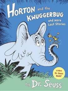 Horton and the Kwuggerbug and More Lost Stories av Dr Seuss (Innbundet)