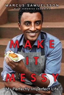 Make It Messy av Marcus Samuelsson og Veronica Chambers (Innbundet)