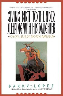 Giving Birth to Thunder, Sleeping with His Daughter av Barry H Lopez (Heftet)