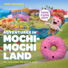 Adventures in Mochimochi Land: Tall Tales from a Tiny Knitted World av Anna Hrachovec (Heftet)