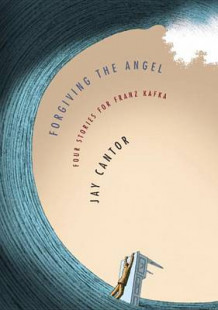 Forgiving the Angel av Professor Jay Cantor (Innbundet)