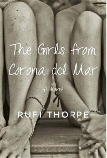 The Girls from Corona del Mar av Rufi Thorpe (Innbundet)