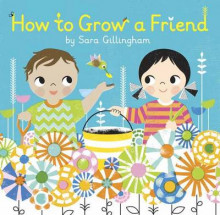 How to Grow a Friend av Sara Gillingham (Innbundet)