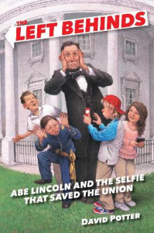 The Left Behinds: Abe Lincoln and the Selfie That Saved the Union av David Potter (Innbundet)