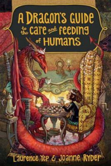 A Dragon's Guide to the Care and Feeding of Humans av Laurence Yep og Joanne Ryder (Innbundet)
