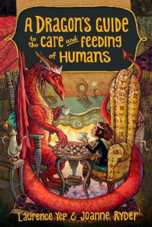 A Dragon's Guide To The Care And Feeding Of Humans, A av Laurence Yep og Joanne Ryder (Heftet)