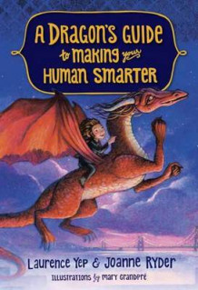 A Dragon's Guide To Making Your Human Smarter, A av Laurence Yep (Innbundet)