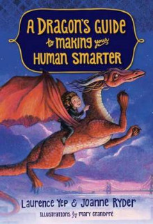 A Dragon's Guide to Making Your Human Smarter av Laurence Yep og Joanne Ryder (Innbundet)