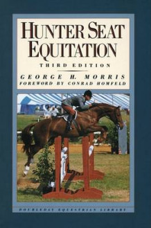 Hunter Seat Equitation av George H. Morris (Innbundet)