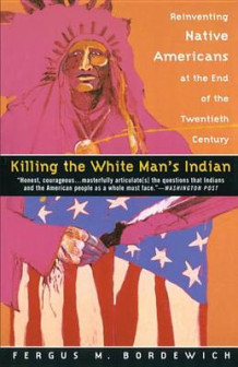 Killing the White Man's Indian av F. Bordewich (Heftet)