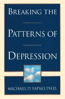 Breaking the Patterns of Depression av Michael Yapko (Heftet)