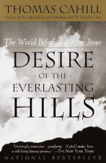 Desire of the Everlasting Hills av Thomas Cahill (Heftet)