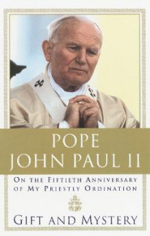 Gift and Mystery: On the Fiftieth Anniversary of My Priestly Ordination av John Paul (Heftet)