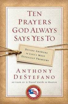 Ten Prayers God Always Says Yes to av Anthony DeStefano (Heftet)