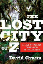 The Lost City of Z av David Grann (Innbundet)