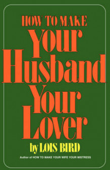 How to Make Your Husband Your Lover av Lois Bird (Heftet)
