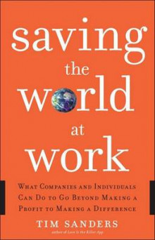 Saving the World at Work av Tim Sanders (Innbundet)