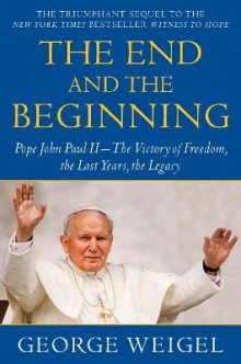 The End and the Beginning av Senior Fellow John M Olin Chair in Religion and American Democracy George Weigel (Heftet)