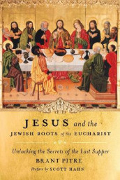 Jesus and the Jewish Roots of the Eucharist av Brant Pitre (Innbundet)