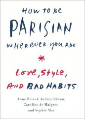 How to Be Parisian Wherever You Are av Anne Berest, Caroline De Maigret, Audrey Diwan og Sophie Mas (Innbundet)
