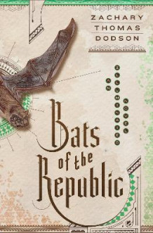 Bats of the Republic av Zachary Thomas Dodson (Innbundet)