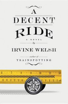 A Decent Ride av Irvine Welsh (Innbundet)