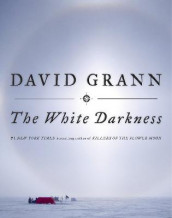 The White Darkness av David Grann (Innbundet)