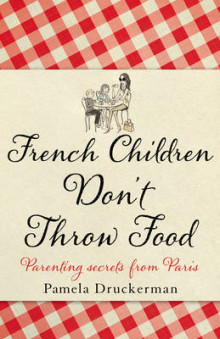 French Children Don't Throw Food av Pamela Druckerman (Innbundet)
