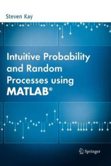Intuitive Probability and Random Processes Using MATLAB av Steven M. Kay (Innbundet)