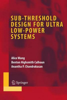 Sub-threshold Design for Ultra-low Power Systems av Alice Wang, Benton H. Calhoun og Anantha P. Chandrakasan (Innbundet)
