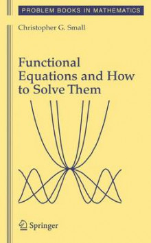 Functional Equations and How to Solve Them av Christopher G. Small (Innbundet)