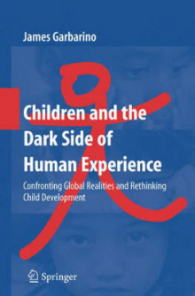 Children and the Dark Side of Human Experience av James Garbarino (Heftet)