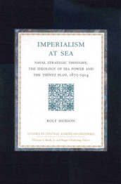 Imperialism at Sea av Rolf Hobson (Innbundet)
