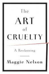 The Art of Cruelty av Maggie Nelson (Innbundet)