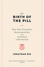 The Birth of the Pill av Jonathan Eig (Innbundet)