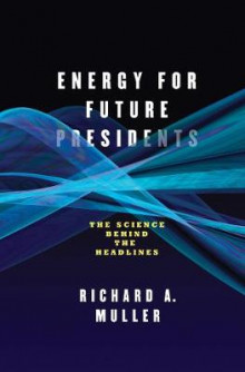 Energy for Future Presidents av Richard A. Muller (Innbundet)