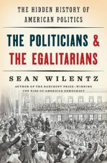 The Politicians and the Egalitarians av Sean Wilentz (Innbundet)